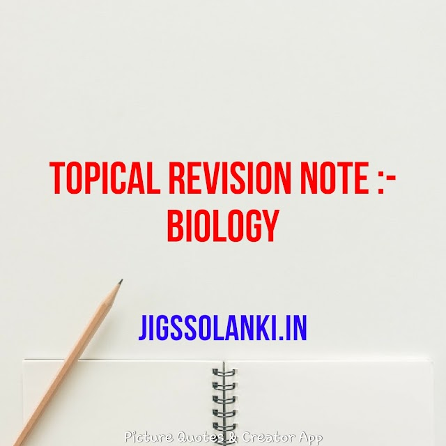 TOPICAL REVISION NOTE:- BIOLOGY