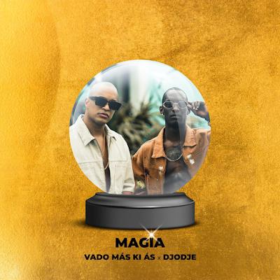 Vado Más Ki Ás feat Djodje – Magia