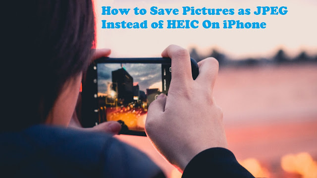 How to Save Pictures as JPEG Instead of HEIC On iPhone