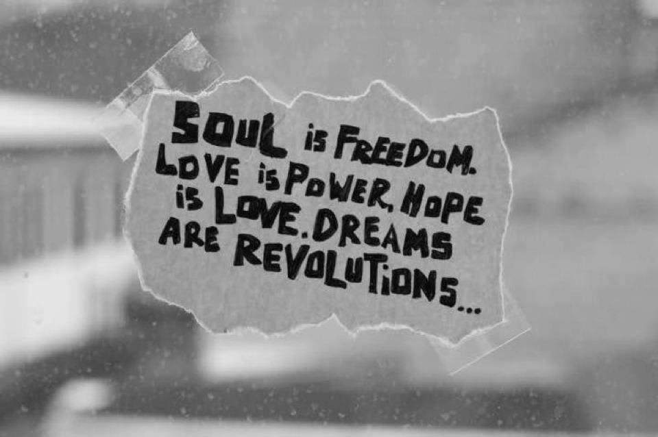 Soul Is Freedom Love Is Power Hope Is Love Dreams Are