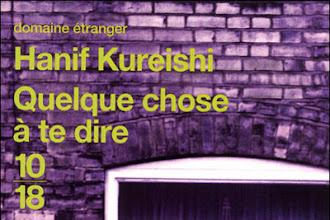 Lundi Librairie : Quelque chose à te dire - Hanif Kureishi