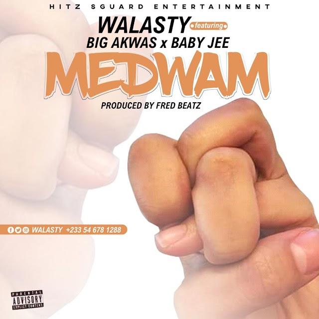 Mp3: Walasty – Medwam Ft. Big Akwas x Baby Jee (Prod By Freddy Beatz)