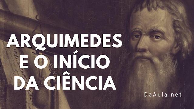 História: Arquimedes e o Início da Ciência
