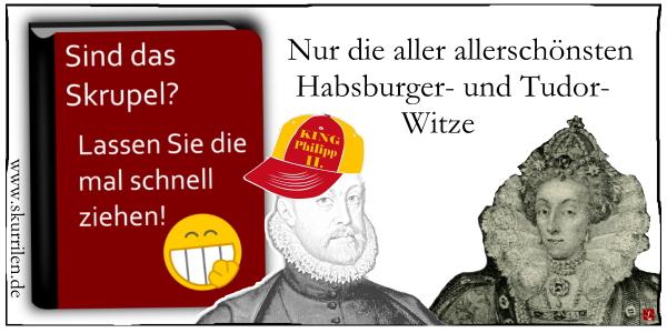 Witzbuch, zynisch, Humor, Comic, Haus Tudor, Haus Habsburg, Philipp II., Elizabeth I.