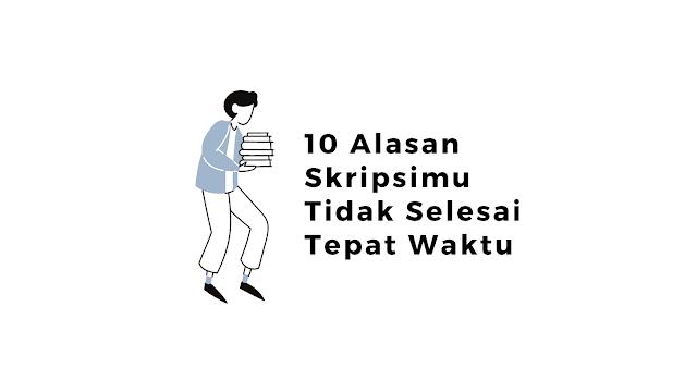 10 Alasan Skripsimu Tidak Selesai Tepat Waktu