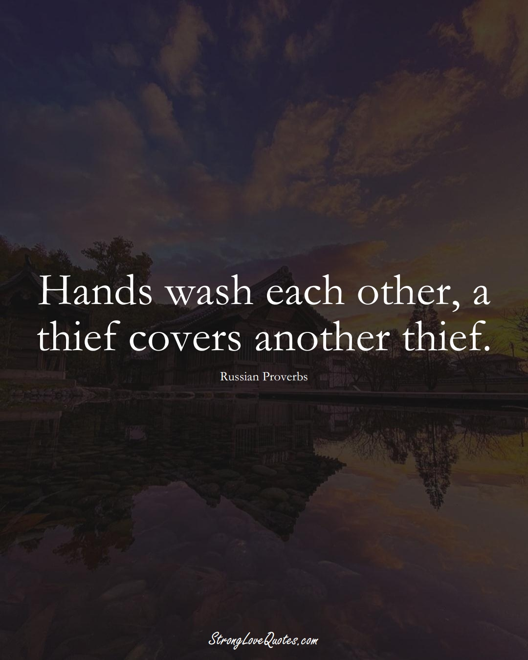 Hands wash each other, a thief covers another thief. (Russian Sayings);  #AsianSayings
