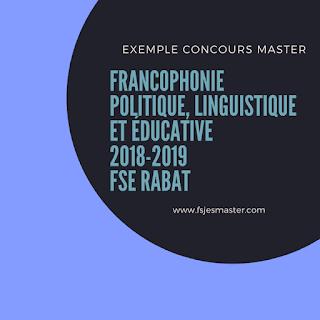 Exemple Concours Master Francophonie politique Linguistique et Éducative 2018-2019 - FSE Rabat