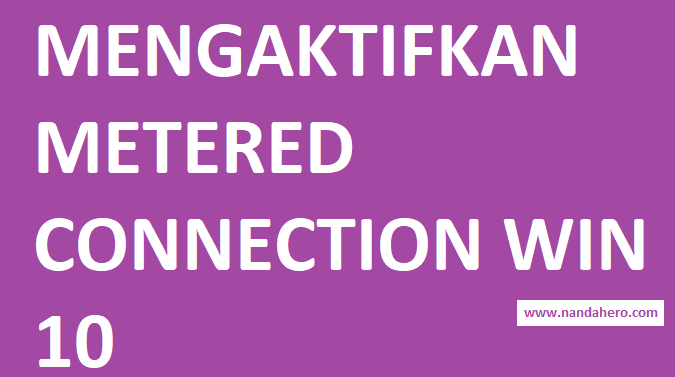 menyalakan metered connection windows 10 2019