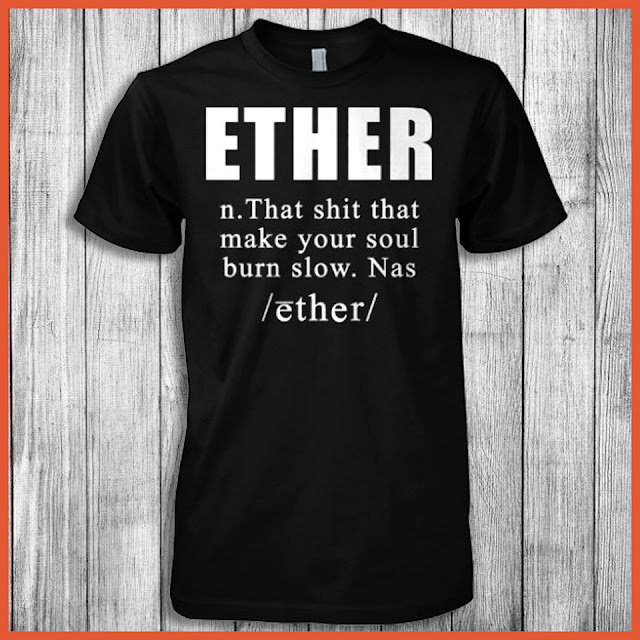 Ether n. That Shit That Make Your Soul Burn Slow. Nas /ether/ T-Shirt
