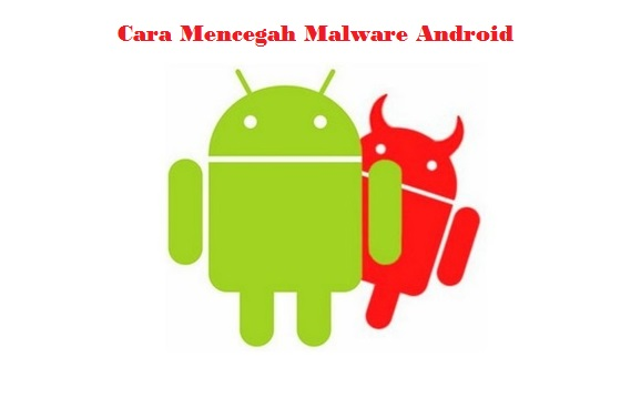 Cara Mencegah Malware Masuk ke Android