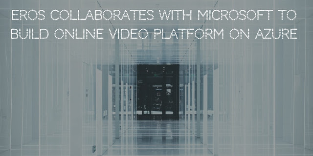Eros Collaborates With Microsoft To Build Online Video Platform on Azure