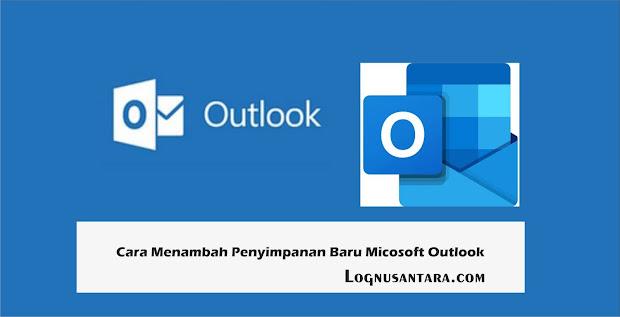 Cara Menambah Penyimpanan Baru Microsoft Outlook