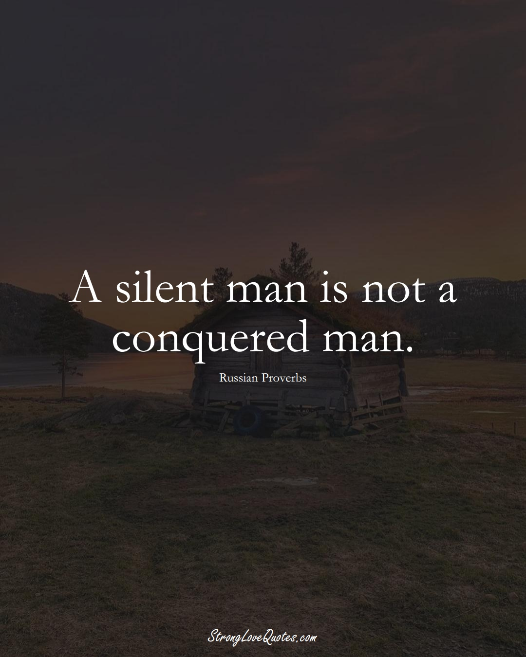A silent man is not a conquered man. (Russian Sayings);  #AsianSayings