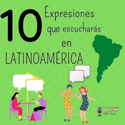10 expresiones que escucharás en Latinoamérica