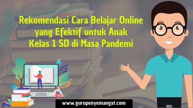 Rekomendasi Cara Belajar Online yang Efektif untuk Anak Kelas 1 SD di Masa Pandemi