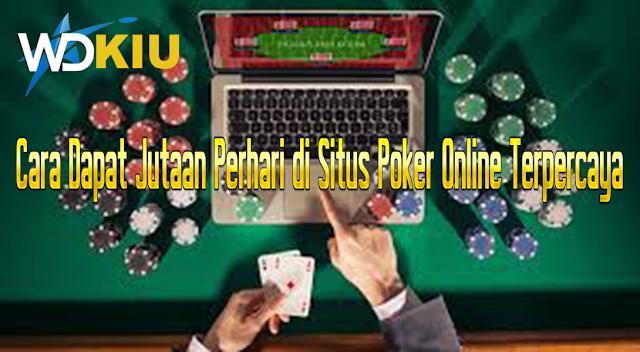 Cara Dapat Jutaan Perhari di Situs Poker Online Terpercaya