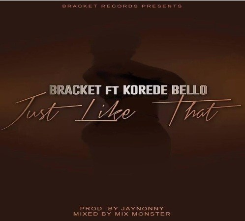 "Bracket – ""Just Like That"" Ft Korede Bello 