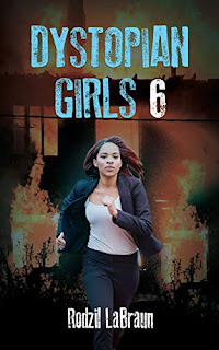 Dystopian Girls 6 - A heart wrenching chapter of the sexy zombie apocalypse series book promotion sites by Rodzil LaBraun
