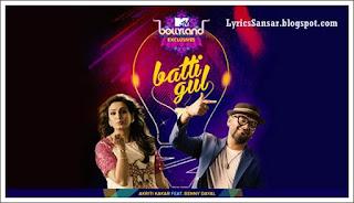 Batti Gul Lyrics : Benny Dayal & Akriti Kakkar