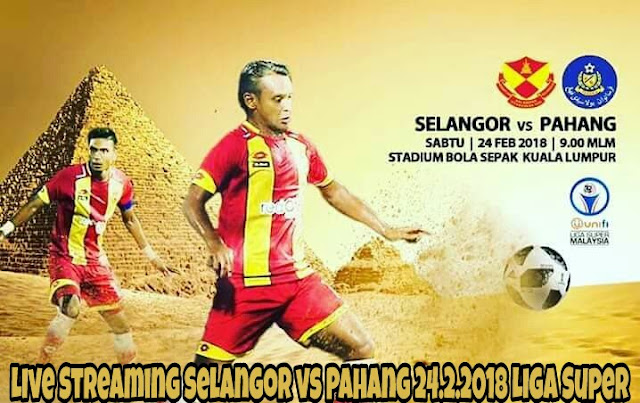 Live Streaming Selangor vs Pahang 24.2.2018 Liga Super