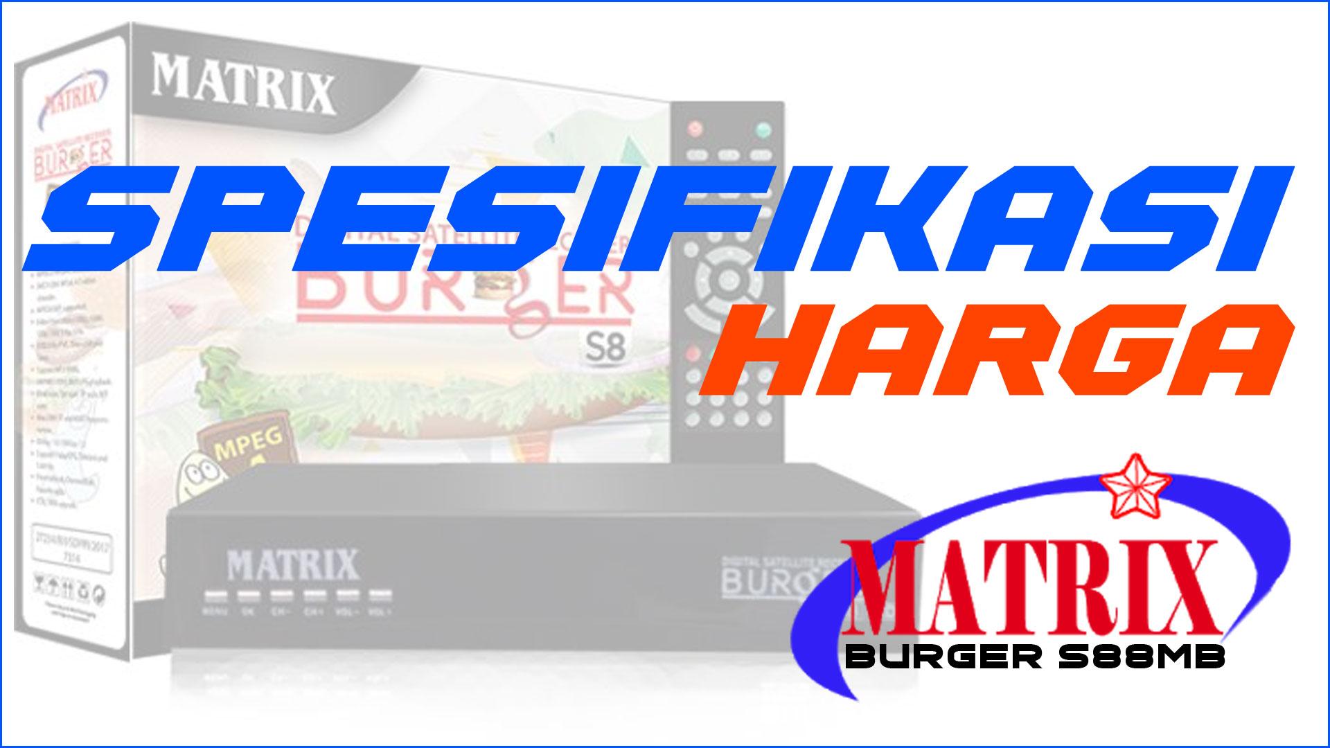 Spesifikasi Harga Receiver Matrix Burger S8 8MB Terbaru