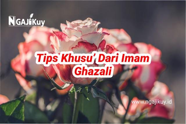 Tips Khusu' dari Imam Ghazali