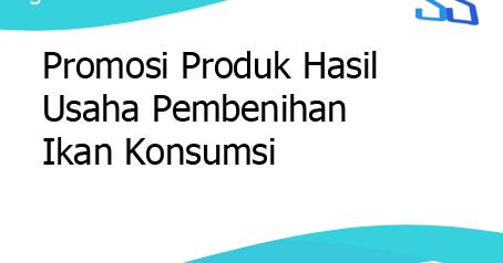 Promosi Produk Hasil Usaha Pembenihan Ikan Konsumsi