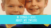 10 Things I Love About My Tweens