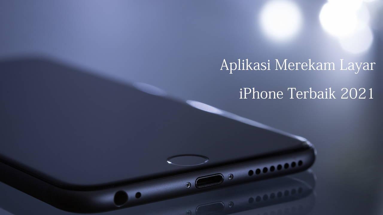 Aplikasi Merekam Layar iPhone Terbaik 2021
