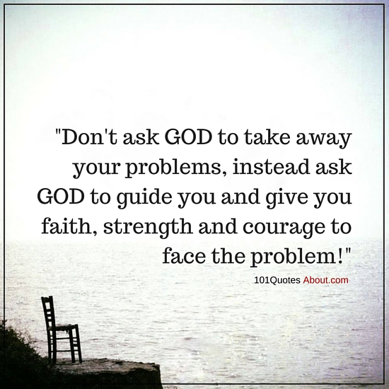 don t ask god to take away your problems christian quote