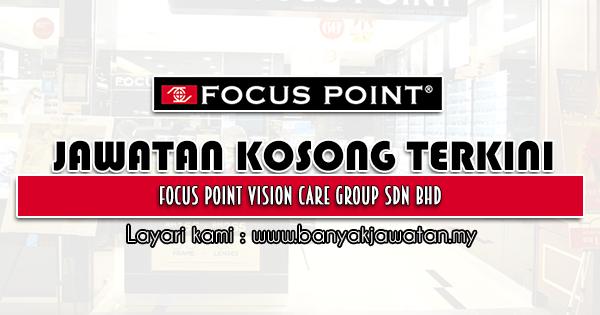 Jawatan Kosong 2021 di Focus Point Vision Care Group Sdn Bhd