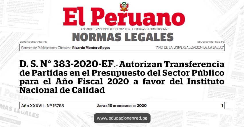 D. S. N° 383-2020-EF.- Autorizan Transferencia de Partidas en el Presupuesto del Sector Público para el Año Fiscal 2020 a favor del Instituto Nacional de Calidad