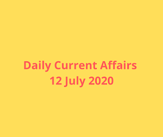 Daily Current Affairs 12 July 2020