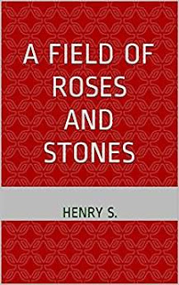A Field of Roses and Stones - A romantic suspense story by Henry S.
