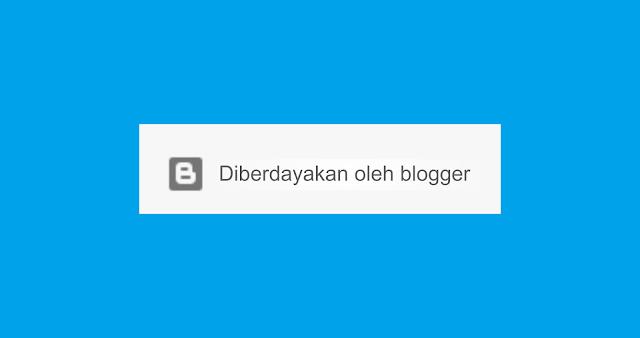 Cara Menghapus Diberdayakan Oleh Blogger