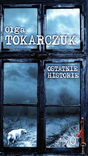 Zdobycze biblioteczne - Olga Tokarczuk, Ostatnie historie