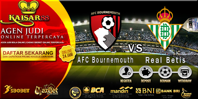 Prediksi Bola Jitu AFC Bournemouth vs Real Betis 4 Agustus 2018