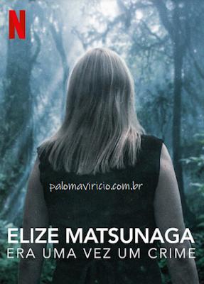 elize-matsunaga-era-uma-vez-um-crime-netflix