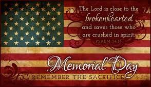 Happy Memorial Day 2016: the lord is close to the brokenhearted, and saves those who are crushed in spirit