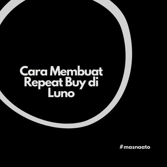 Cara Membuat Repeat Buy di Luno