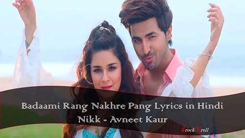 Badaami-Rang-Nakhre-Pang-Lyrics-in-Hindi-Nikk-Avneet-Kaur