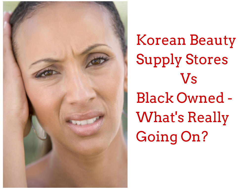 Korean Beauty Supply Stores Vs Black Owned - What's Really Going On?