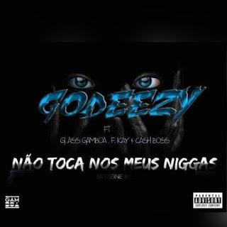 Godeezy Beatz Feat. Glass Gamboa, F Kay & Cash Boss - Não Toca Nos Meus Niggas