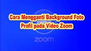 Cara Mengganti Background Foto Profil pada Video Zoom