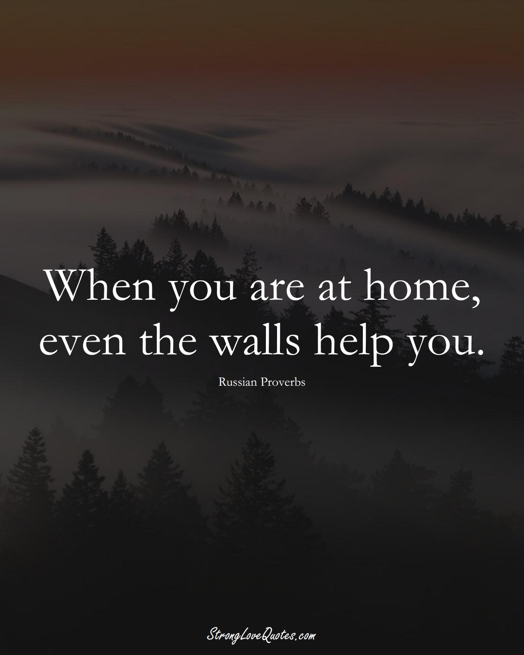 When you are at home, even the walls help you. (Russian Sayings);  #AsianSayings