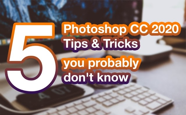 5 Photoshop CC 2020 Tips & Tricks (you probably don't know)