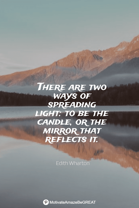 """Positive Mindset Quotes And Motivational Words For Bad Times: """"There are two ways of spreading light: to be the candle, or the mirror that reflects it."""" - Edith Wharton"""