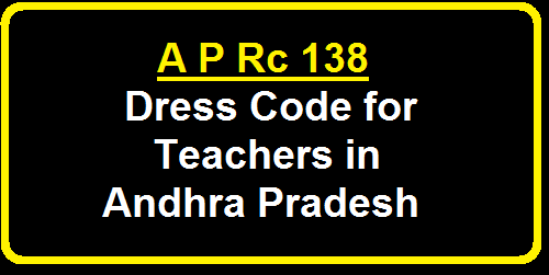 A P Rc 138 Dress Code and use of cell phones in classrooms for Teachers in Andhra Pradesh./2016/04/a-p-rc-138-dress-code-for-teachers-in-andhra-pradesh.html