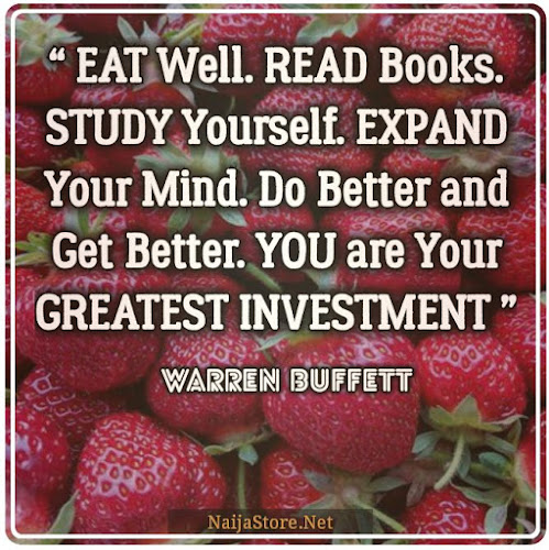 Warren Buffett's Quote: EAT Well. READ Books. STUDY Yourself. EXPAND Your Mind. Do Better and Get Better. YOU are Your GREATEST INVESTMENT - Quotes