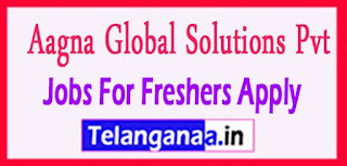 Aagna Global Solutions Pvt Ltd Recruitment 2017 Jobs For Freshers Apply